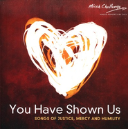 Micah Challenge: You Have Shown Us CD   -
