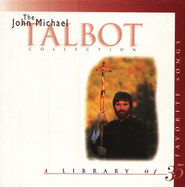 The John Michael Talbot Collection, Compact Disc [CD]   -     By: John Michael Talbot