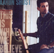This Is What We Believe  [Music Download] -     By: Aaron Shust