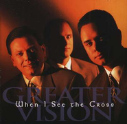 When I See The Cross CD   -              By: Greater Vision