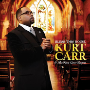 Bless This House (2 CDs)   -              By: Kurt Carr, The Kurt Carr Singers
