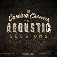 The Acoustic Sessions: Volume 1   -              By: Casting Crowns