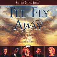 I'll Fly Away, Compact Disc [CD]   -              By: Bill Gaither, Gloria Gaither, Homecoming Friends