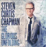 The Glorious Unfolding   -              By: Steven Curtis Chapman