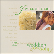 I Will Be Here: 25 of Today's Best Wedding & Love Songs CD   -