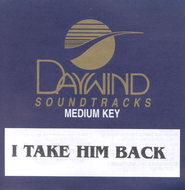 I Take Him Back, Accompaniment CD   -              By: Mike Bowling