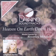 Heaven On Earth Down Here, Accompaniment CD   -     By: Beverly Mitchell