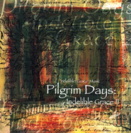 Pilgrim Days: Indelible Grace II CD   -