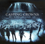 Until The Whole World Hears Live, CD/DVD   -              By: Casting Crowns