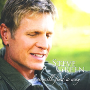 Love Will Find A Way CD   -              By: Steve Green