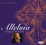 Alleluia: Songs of Worship CD   -     By: Bill Gaither, Gloria Gaither, Homecoming Friends