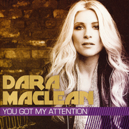 You Got My Attention  [Music Download] -              By: Dara Maclean