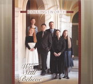 We Still Believe CD  -              By: The Collingsworth Family