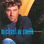 Change Your World CD   -     By: Michael W. Smith