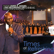 Times of Refreshing CD   -     By: Pastor James R. Adams, The Abounding Life C.O.G.I.C.