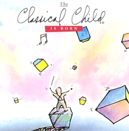 The Classical Child Is Born CD   -     By: The Classical Child