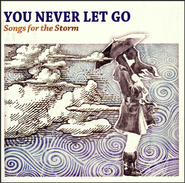 You Never Let Go: Songs for the Storm   -