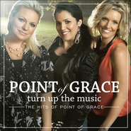 Turn Up the Music: The Hits of Point of Grace   -     By: Point of Grace