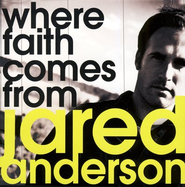 Where Faith Comes From CD   -     By: Jared Anderson