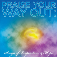 Praise Your Way Out: Songs of Inspiration & Hope CD   -