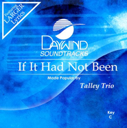 If It Had Not Been, Accompaniment CD   -     By: The Talley Trio