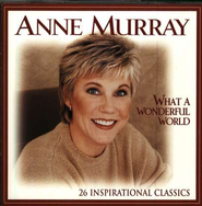 What a Wonderful World: 26 Inspirational Classics (Double CD Edition)  -     By: Anne Murray