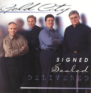 Signed, Sealed, Delivered CD   -              By: Gold City