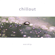 Chillout: Worship, Compact Disc [CD]   -