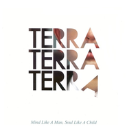 Mind Like a Man, Soul Like a Child CD   -              By: Terra Terra Terra