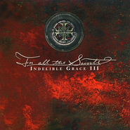 For All The Saints: Indelible Grace III CD   -