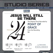 Jesus Will Still Be There- Original key performance track w/ background vocals  [Music Download] -     By: Point of Grace
