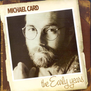 The Early Years  [Music Download] -     By: Michael Card