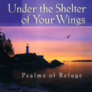Under The Shelter of Your Wings: Psalms of Refuge CD   -