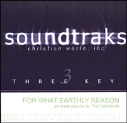 For What Earthly Reason, Accompaniment CD   -     By: The Cathedrals