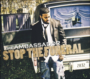 Stop the Funeral   -     By: The Ambassador