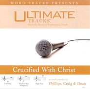 Crucified With Christ - High key performance track w/ background vocals [original key]  [Music Download] -     By: Phillips Craig & Dean