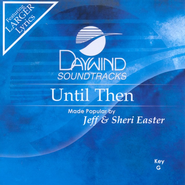 Until Then, Accompaniment CD   -     By: Jeff Easter, Sheri Easter