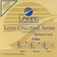 Love Crucified Arose, Accompaniment CD   -     By: Michael Card