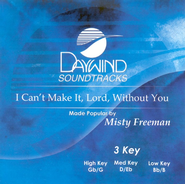 I Can't Make It Lord Without You, Accompaniment CD   -     By: Misty Freeman