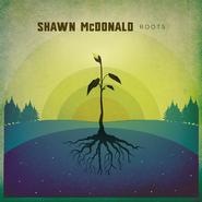 Roots CD    -     By: Shawn McDonald
