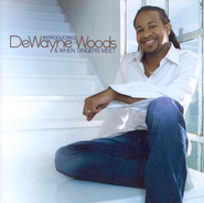 Introducing DeWayne Woods & When Singers Meet CD   -     By: DeWayne Woods