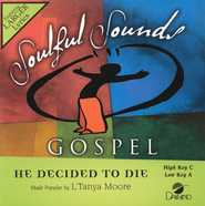 He Decided To Die, Accompaniment CD   -              By: Latanya Moore