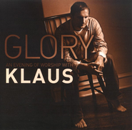Glory: An Evening of Worship with Klaus (CD Trax)   -     By: Klaus