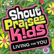 Shout Praises Kids: Living For You CD   -