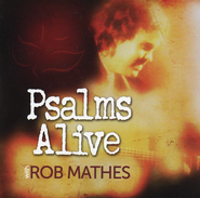 Psalms Alive   -              By: Rob Mathes