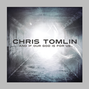 And If Our God Is For Us CD   -              By: Chris Tomlin
