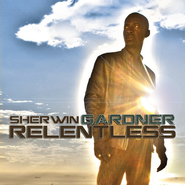 Relentless   -              By: Sherwin Gardner
