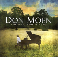 I Believe There Is More CD   -              By: Don Moen