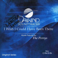 I Wish I Could Have Been There, Accompaniment CD   -     By: The Perrys