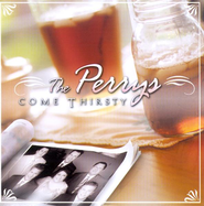Come Thirsty CD   -     By: The Perrys